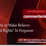 Reality or Make-Believe: 'Civil Rights' in Ferguson